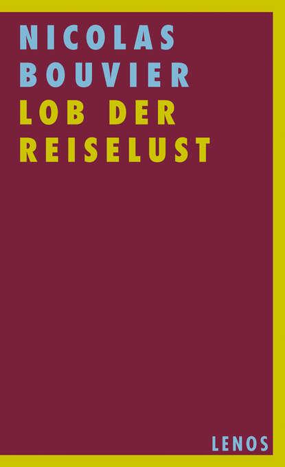 Nicolas Bouvier Lob der Reiselust aimee erotisches an fremden orten 2 reiselust ungekürzt