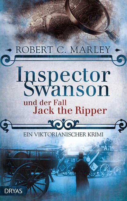 Robert C. Marley Inspector Swanson und der Fall Jack the Ripper
