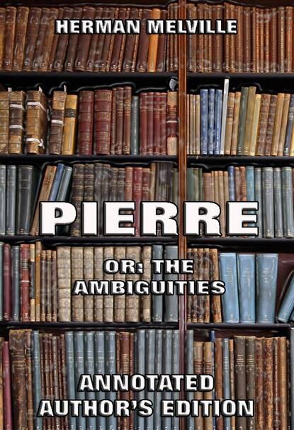 Герман Мелвилл Pierre: Or, The Ambiguities h melville pierre or the ambiguities