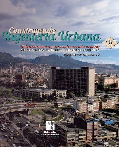 Фото - Edgar Antonio Vargas Castro Infraestructura para el desarrollo urbano: apuntes iniciales desde el contexto de Bogotá antonio luís cardador cabello desarrollo de aplicaciones web distribuidas ifcd0210