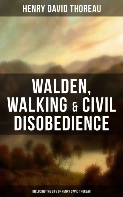 Генри Дэвид Торо Walden, Walking & Civil Disobedience (Including The Life of Henry David Thoreau) генри дэвид торо the essential henry david thoreau illustrated collection of the thoreau s greatest works