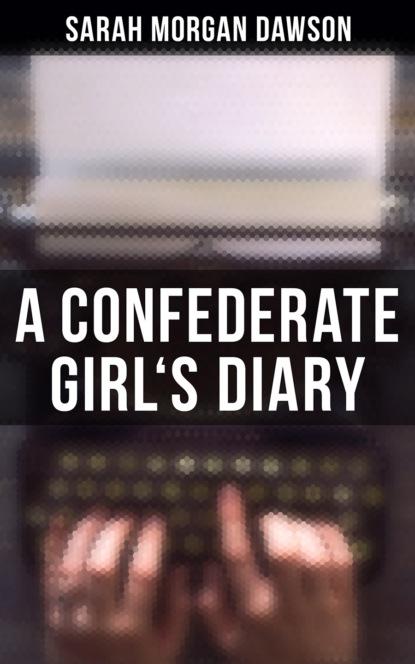 Фото - Sarah Morgan Dawson A Confederate Girl's Diary sarah morgan planes rotos