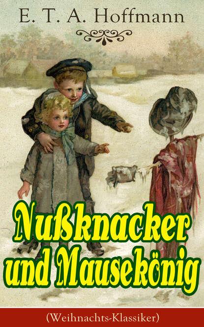Nußknacker und Mausekönig (Weihnachts-Klassiker) Эрнст Гофман