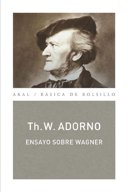 Theodor W. Adorno Ensayo sobre Wagner (Monografías musicales) theodor w adorno gustav mahler una fisionomía musical monografías musicales