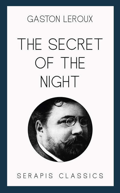 Gaston Leroux The Secret of the Night gaston leroux the man with the black feather illustrated