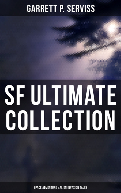 Фото - Garrett P. Serviss SF Ultimate Collection: Space Adventure & Alien Invasion Tales garrett putman serviss a columbus of space