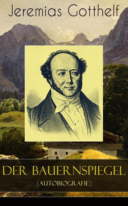 Jeremias Gotthelf Der Bauernspiegel (Autobiografie) wojciech stamm doktor jeremias