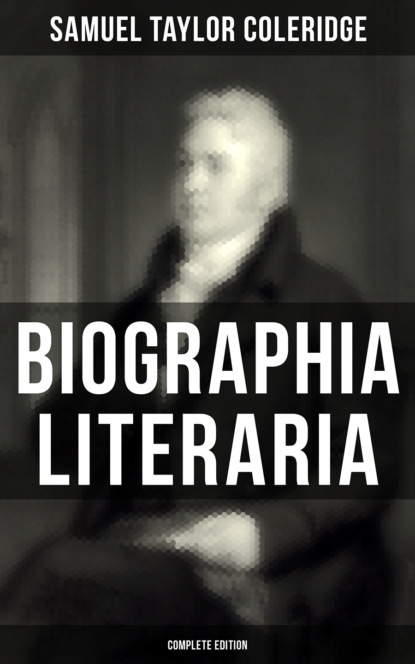 Samuel Taylor Coleridge Biographia Literaria (Complete Edition) samuel taylor coleridge the complete poetry the classic illustrated edition