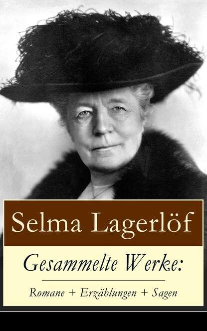 Selma Lagerlof Gesammelte Werke: Romane + Erzählungen + Sagen selma lagerlof gesammelte werke romane erzählungen sagen