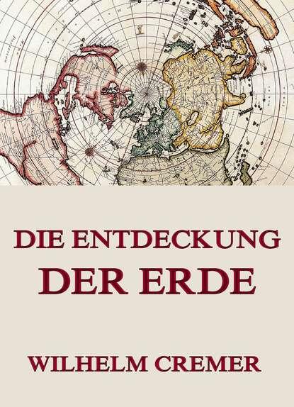 Wilhelm Cremer Die Entdeckung der Erde недорого