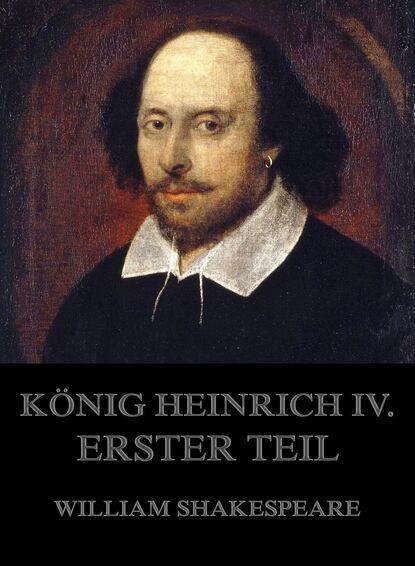 Уильям Шекспир König Heinrich IV., Erster Teil heinrich hart gesammelte werke teil tul und nahila 2 teil nimrod german edition