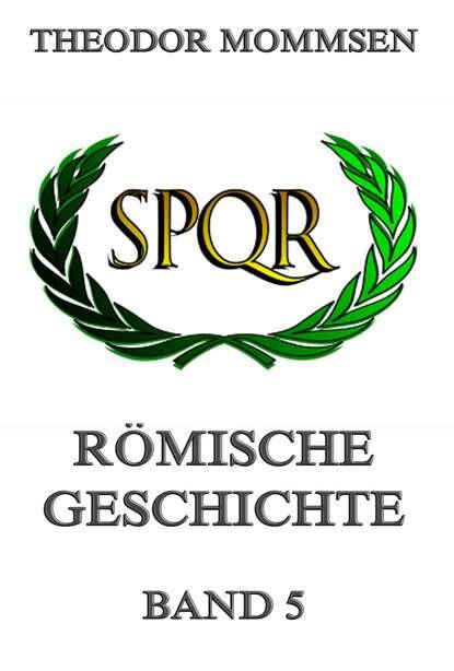 Theodor Mommsen Römische Geschichte, Band 5 livius titus römische geschichte