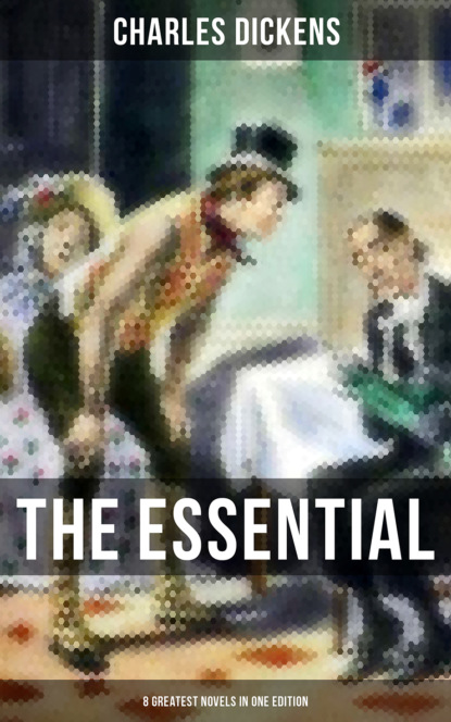 THE ESSENTIAL DICKENS – 8 Greatest Novels in One Edition фото