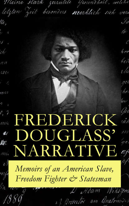 Frederick Douglass FREDERICK DOUGLASS' NARRATIVE – Memoirs of an American Slave, Freedom Fighter & Statesman frederick douglass frederick douglass all 3 memoirs in one volume