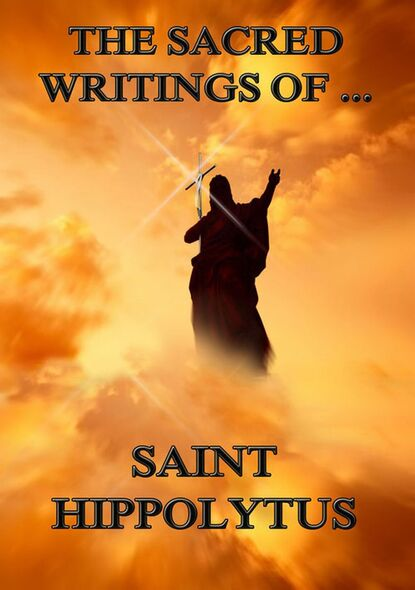 Saint Hippolytus The Sacred Writings of Saint Hippolytus saint ambrose the sacred writings of saint ambrose