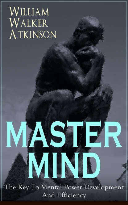 Фото - William Walker Atkinson MASTER MIND - The Key To Mental Power Development And Efficiency william walker atkinson the power of mind