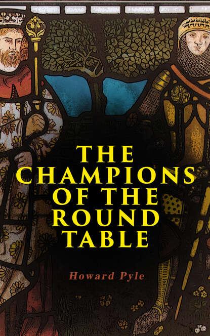 Фото - Говард Пайл The Champions of the Round Table говард пайл the adventures of robin hood illustrated edition