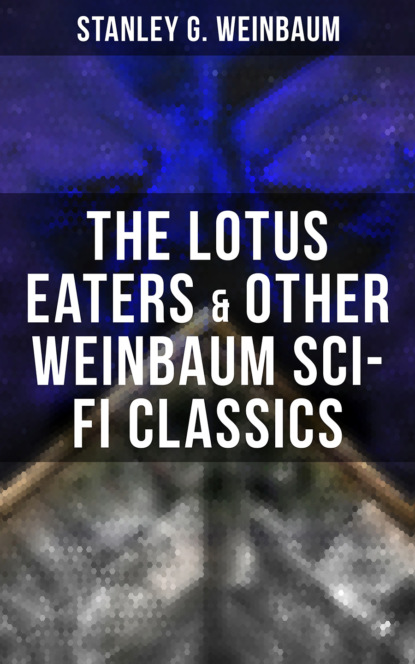 Фото - Stanley G. Weinbaum The Lotus Eaters & Other Weinbaum Sci-Fi Classics stanley g weinbaum the worlds of if