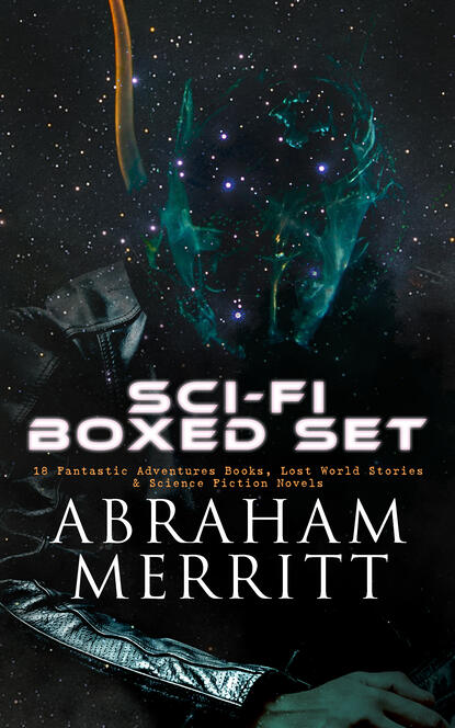 Abraham Merritt SCI-FI Boxed Set: 18 Fantastic Adventures Books, Lost World Stories & Science Fiction Novels abraham merritt the face in the abyss sci fi classic