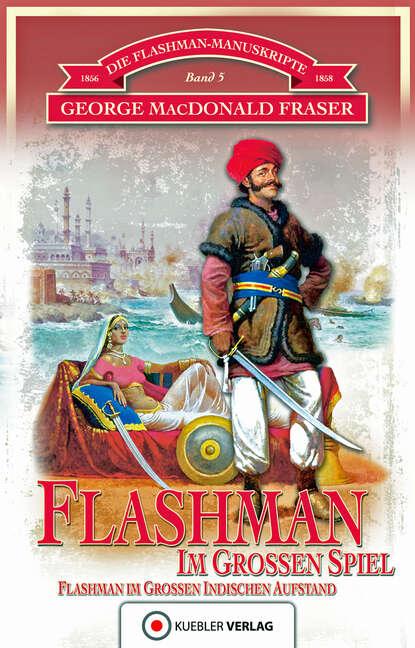 George MacDonald Fraser Flashman im Großen Spiel george macdonald fraser flashman und der engel des herrn