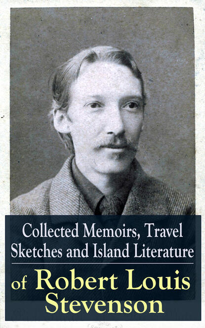 Роберт Льюис Стивенсон Collected Memoirs, Travel Sketches and Island Literature of Robert Louis Stevenson dickens c collected sketches
