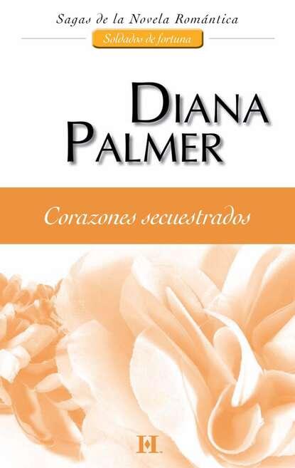 Diana Palmer Corazones secuestrados