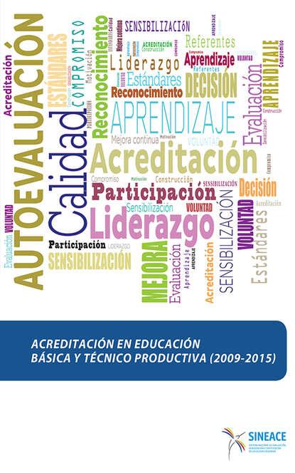 Sistema Nacional de Evaluación, Acreditación y Certificación de la Calidad Educativa Acreditación en educación básica y técnico productiva (2009-2015) sistema nacional de evaluación acreditación y certificación de la calidad educativa estándares de aprendizaje como mapas de progreso elaboración y desafíos