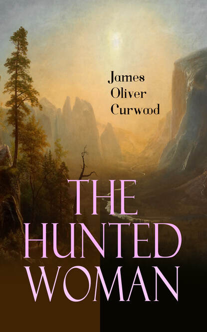 James Oliver Curwood The Hunted Woman james oliver curwood the flaming forest