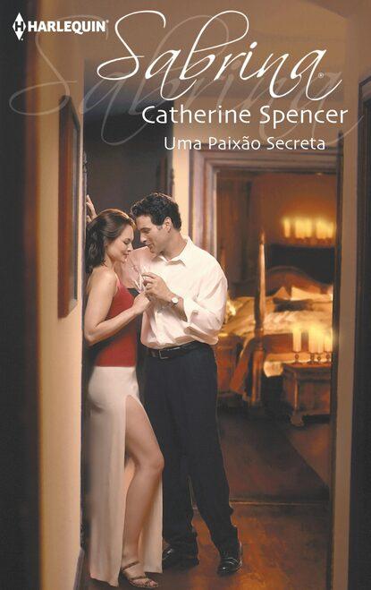 Catherine Spencer Uma paixão secreta catherine spencer a filha secreta