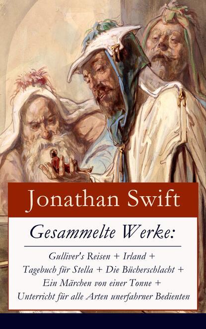 Jonathan Swift Gesammelte Werke: Gulliver's Reisen + Irland + Tagebuch für Stella + Die Bücherschlacht + Ein Märchen von einer Tonne + Unterricht für alle Arten unerfahrner Bedienten недорого