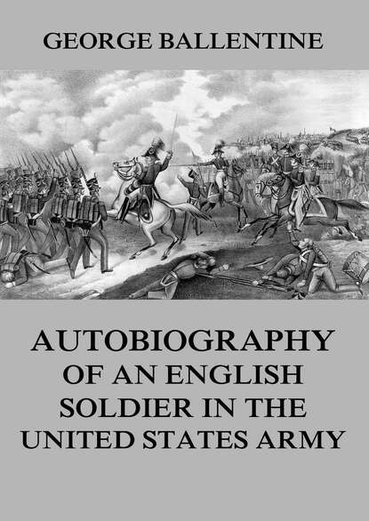 George Ballentine Autobiography of an English soldier in the United States Army
