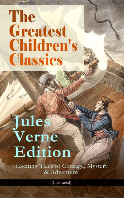 Jules Verne The Greatest Children's Classics – Jules Verne Edition: 16 Exciting Tales of Courage, Mystery & Adventure (Illustrated) недорого