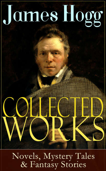 James Hogg Collected Works of James Hogg: Novels, Scottish Mystery Tales & Fantasy Stories stuart hogg essential microbiology