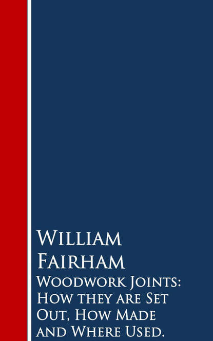 William Fairham Woodwork Joints: How they are Set Out, How Made and Where Used william irwin arrested development and philosophy they ve made a huge mistake