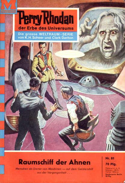 Clark Darlton Perry Rhodan 81: Raumschiff der Ahnen clark darlton perry rhodan 145 armee der gespenster