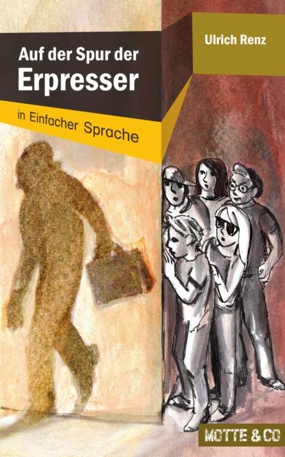 Ulrich Renz Auf der Spur der Erpresser: In Einfacher Sprache дутики der spur der spur de034amde817