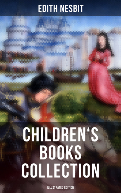 Фото - Эдит Несбит Edith Nesbit: Children's Books Collection (Illustrated Edition) e nesbit new treasure seekers or the bastable children in search of a fortune