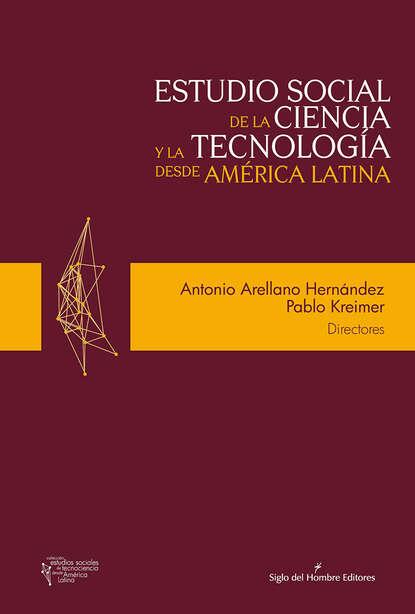 Antonio Arellano Hernández Estudio social de la ciencia y la tecnología desde América Latina gabriela grosores reflexiones sobre historia social desde nuestra américa