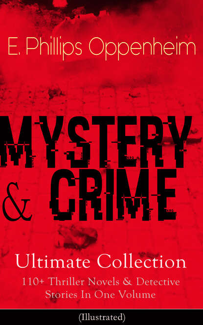 E. Phillips Oppenheim MYSTERY & CRIME Ultimate Collection: 110+ Thriller Novels & Detective Stories In One Volume prudentius aurelii prudentii clementis v c opera omnia ex editione parmensi cum notis et interpretatione in usum delphini variis lectionibus notis accurate recensita volume 1 latin edition