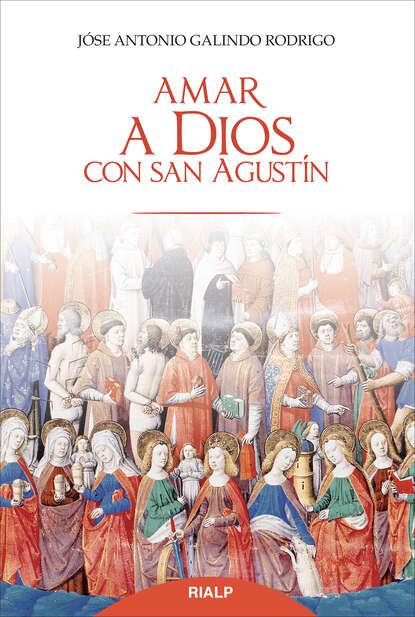 José Antonio Galindo Rodrigo Amar a Dios con san Agustín josé amar amar aprendiendo a comprender el mundo económico