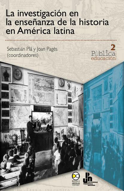 Группа авторов La investigación en la enseñanza de la historia en América latina juan pablo pérez sáinz una historia de la desigualdad en américa latina