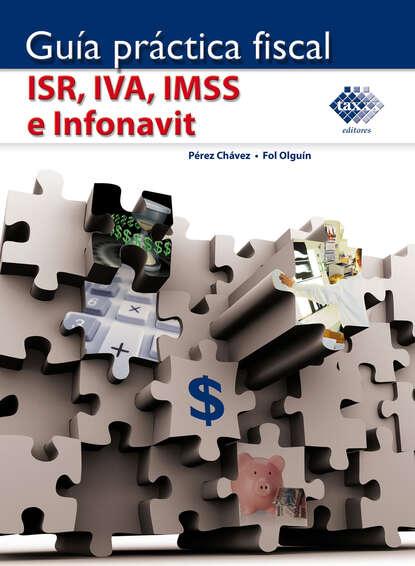 José Pérez Chávez Guía práctica fiscal. ISR, IVA, IMSS e Infonavit 2017 недорого
