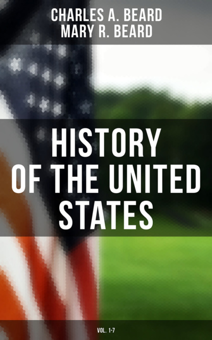Mary R. Beard History of the United States (Vol. 1-7) william james a full correct account of the military occurrences of the late war between great britain and the united states of america vol 1