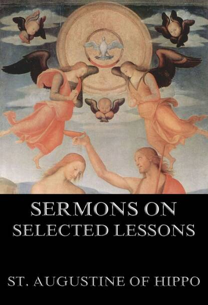 St. Augustine of Hippo Sermons On Selected Lessons Of The New Testament st augustine of hippo saint augustine s anti pelagian writings