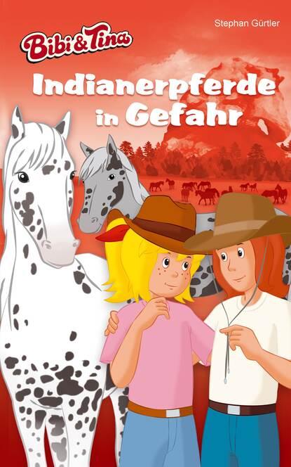 Stephan Gürtler Bibi & Tina – Indianerpferde in Gefahr ponyherz in gefahr