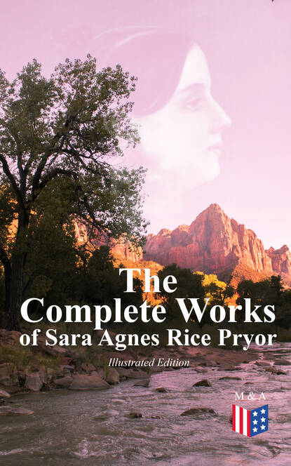 Sara Agnes Rice Pryor The Complete Works of Sara Agnes Rice Pryor (Illustrated Edition) francis pryor paths to the past