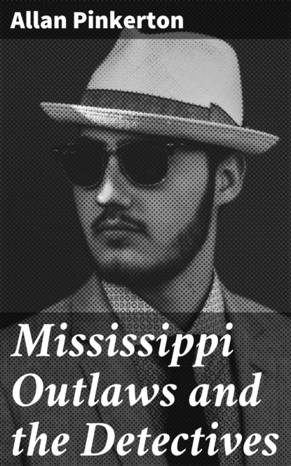 Pinkerton Allan Mississippi Outlaws and the Detectives