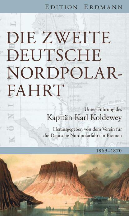 Karl Christian Koldewey Die Zweite Deutsche Nordpolarfahrt недорого
