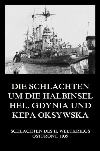 Группа авторов Die Schlachten um die Halbinsel Hel, Gdynia und Kepa Oksywska группа авторов die schlachten um wizna und różan