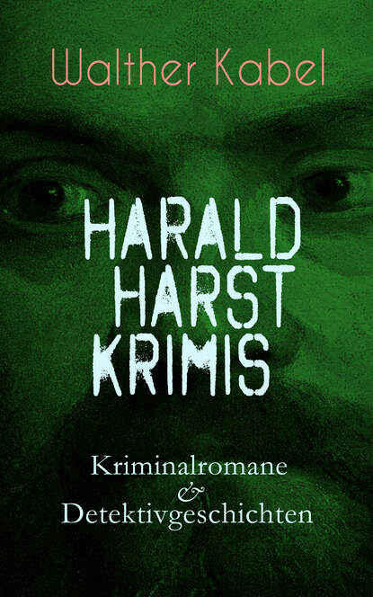 Фото - Walther Kabel Harald Harst Krimis: Kriminalromane & Detektivgeschichten walther kabel walther kabel krimis über 100 kriminalromane